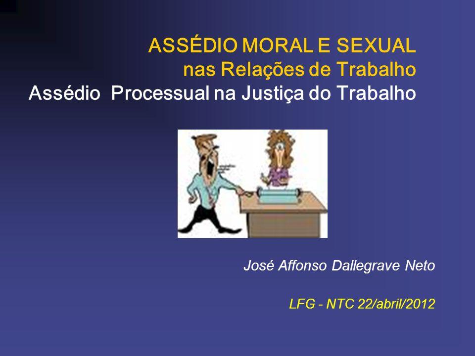 ASSÉDIO MORAL E SEXUAL nas Relações de Trabalho Assédio Processual na Justiça do Trabalho José Affonso Dallegrave Neto LFG - NTC 22/abril/2012