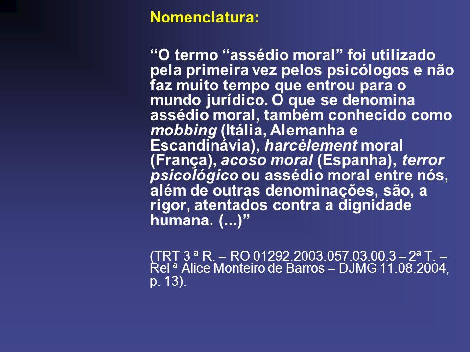 Nomenclatura: O termo assédio moral foi utilizado pela primeira vez pelos psicólogos e não faz muito tempo que entrou para o mundo jurídico. O que se