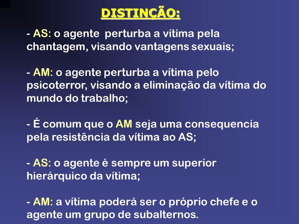 DISTINÇÃO: - AS: o agente perturba a vítima pela chantagem, visando vantagens sexuais; - AM: o agente perturba a vítima pelo psicoterror, visando a el
