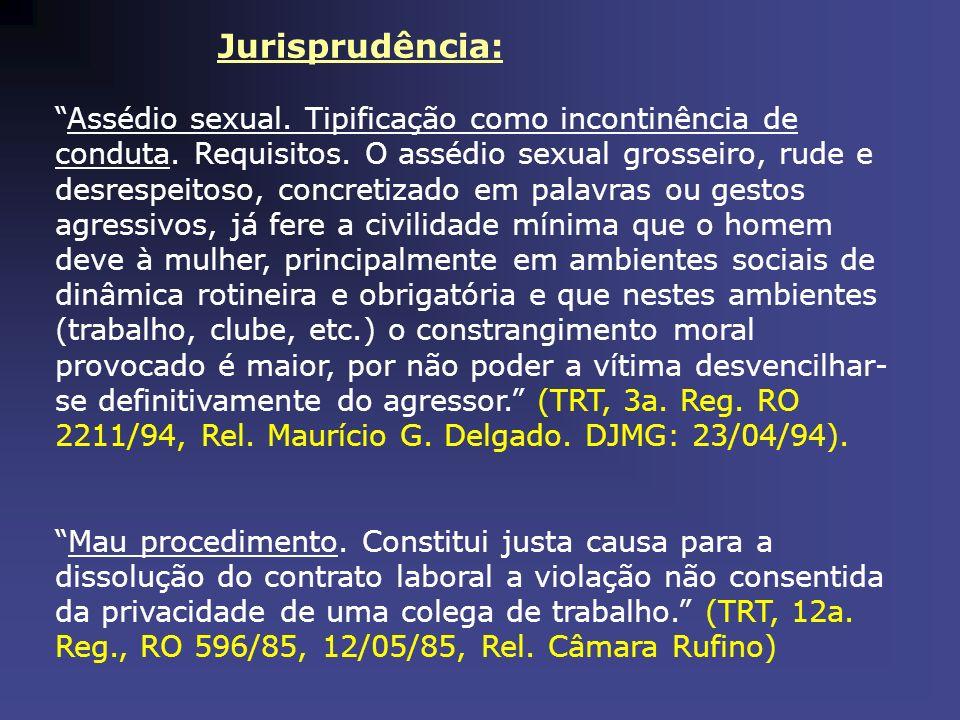 Jurisprudência: Assédio sexual. Tipificação como incontinência de conduta. Requisitos. O assédio sexual grosseiro, rude e desrespeitoso, concretizado