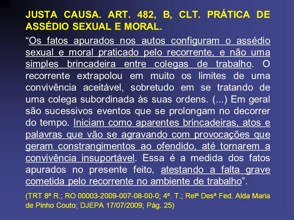 JUSTA CAUSA. ART. 482, B, CLT. PRÁTICA DE ASSÉDIO SEXUAL E MORAL. Os fatos apurados nos autos configuram o assédio sexual e moral praticado pelo recor