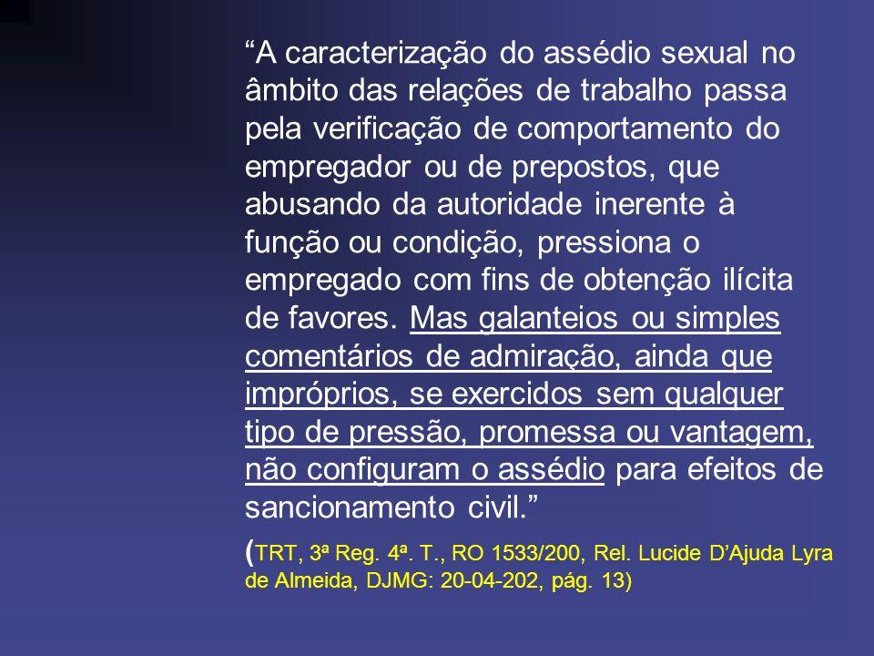 A caracterização do assédio sexual no âmbito das relações de trabalho passa pela verificação de comportamento do empregador ou de prepostos, que abusa