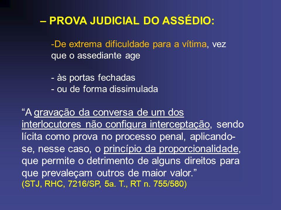– PROVA JUDICIAL DO ASSÉDIO: -De extrema dificuldade para a vítima, vez que o assediante age - às portas fechadas - ou de forma dissimulada A gravação