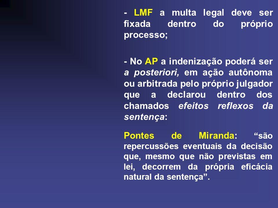 - LMF a multa legal deve ser fixada dentro do próprio processo; - No AP a indenização poderá ser a posteriori, em ação autônoma ou arbitrada pelo próp