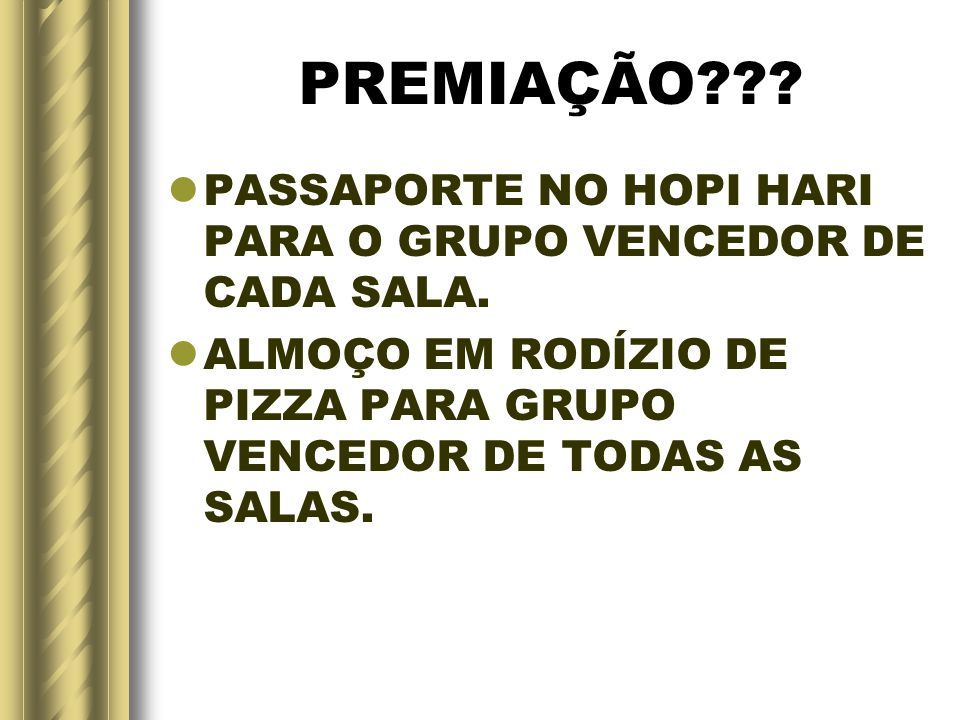 PREMIAÇÃO??.PASSAPORTE NO HOPI HARI PARA O GRUPO VENCEDOR DE CADA SALA.