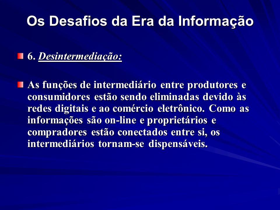 Os Desafios da Era da Informação 6. Desintermediação: As funções de intermediário entre produtores e consumidores estão sendo eliminadas devido às re