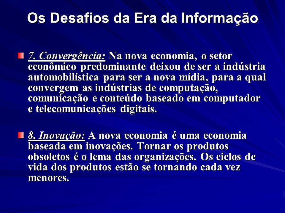 Os Desafios da Era da Informação 7. Convergência: Na nova economia, o setor econômico predominante deixou de ser a indústria automobilística para ser