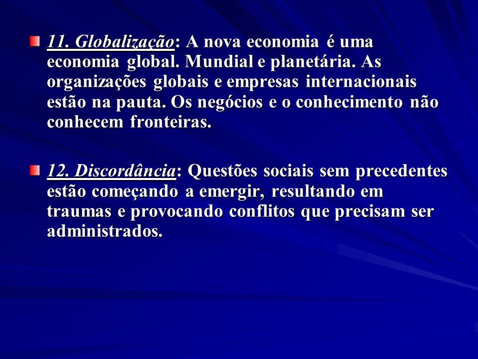 11. Globalização: A nova economia é uma economia global. Mundial e planetária. As organizações globais e empresas internacionais estão na pauta. Os ne
