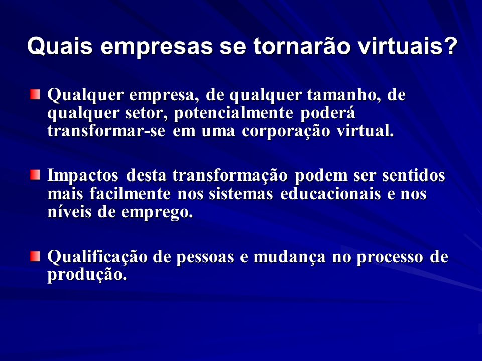 Quais empresas se tornarão virtuais? Qualquer empresa, de qualquer tamanho, de qualquer setor, potencialmente poderá transformar-se em uma corporação
