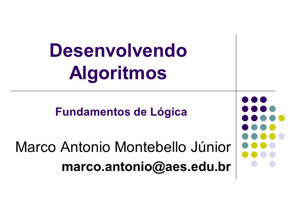 Fundamentos de Lógica 22 Operadores Aritméticos Utilizados para a realização de cálculos matemáticos OperadorFunçãoExemplos +Adição2 + 3, X + Y -Subtração4 - 2, N – M *Multiplicação3 * 4, A * B /Divisão10 / 2, C / D pot(x,y)Potenciação (x elevado a y)pot(2, 3) rad(x)Raiz quadrada (de x)rad(9) ModResto da divisão9 mod 4 resulta 1 DivQuociente da divisão inteira9 div 4 resulta 2