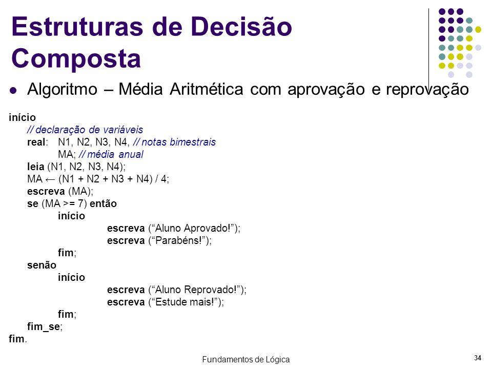 Fundamentos de Lógica 34 Estruturas de Decisão Composta Algoritmo – Média Aritmética com aprovação e reprovação início // declaração de variáveis real