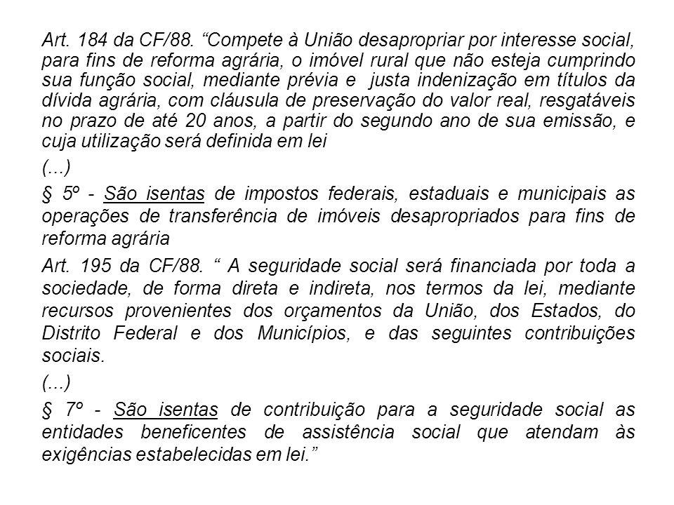Art. 184 da CF/88. Compete à União desapropriar por interesse social, para fins de reforma agrária, o imóvel rural que não esteja cumprindo sua função