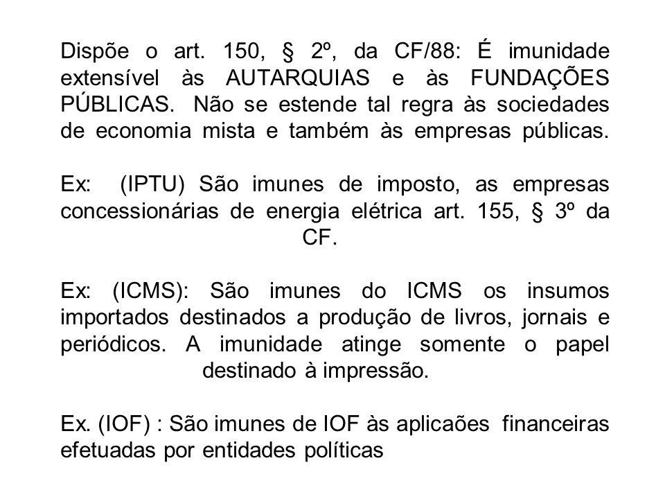 Dispõe o art. 150, § 2º, da CF/88: É imunidade extensível às AUTARQUIAS e às FUNDAÇÕES PÚBLICAS.Não se estende tal regra às sociedades de economia mis