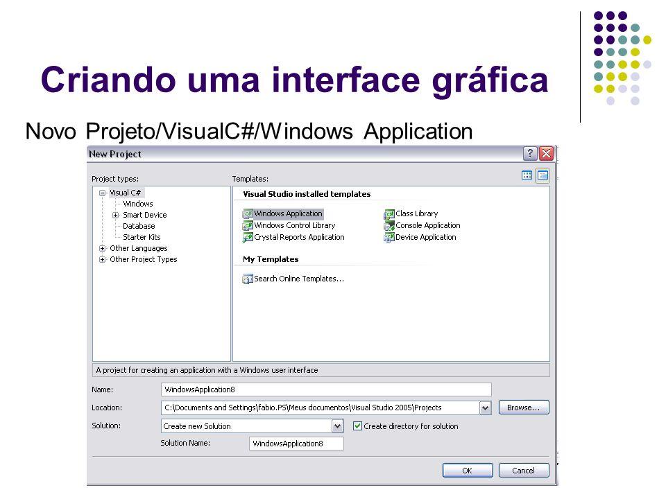 Criando uma interface gráfica Novo Projeto/VisualC#/Windows Application