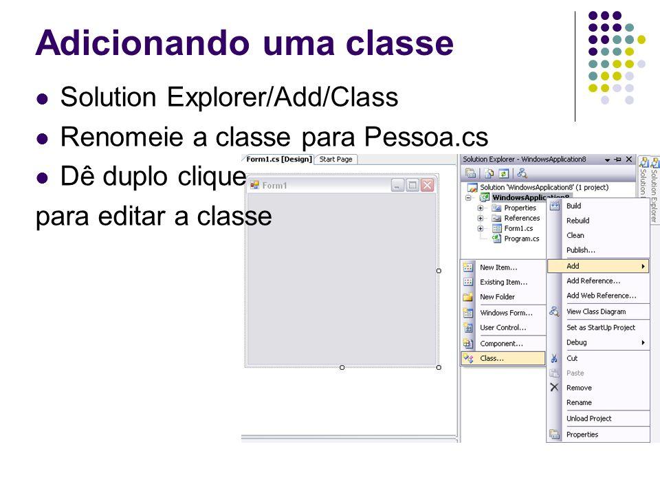 // Pessoas.cs namespace WindowsApplication7 { public class pessoa { String nome; String rg; public pessoa() { // Método construtor nome = José da Silva ; rg = 123.456.789-X ; } public String obterNome() { return nome; } public String obterRg() { return rg; } public void ajustarNome(String novoNome) { nome = novoNome; } public void ajustarRg(String novoRg) { rg = novoRg; }