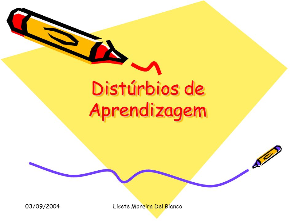 03/09/2004Lisete Moreira Del Bianco Distúrbios de Aprendizagem