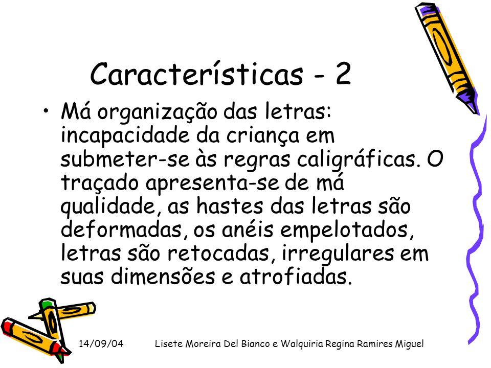 14/09/04Lisete Moreira Del Bianco e Walquiria Regina Ramires Miguel Características - 2 Má organização das letras: incapacidade da criança em submeter