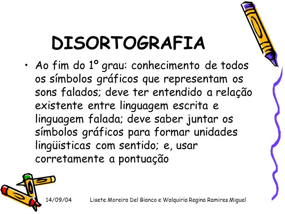 14/09/04Lisete Moreira Del Bianco e Walquiria Regina Ramires Miguel DISORTOGRAFIA Ao fim do 1º grau: conhecimento de todos os símbolos gráficos que re