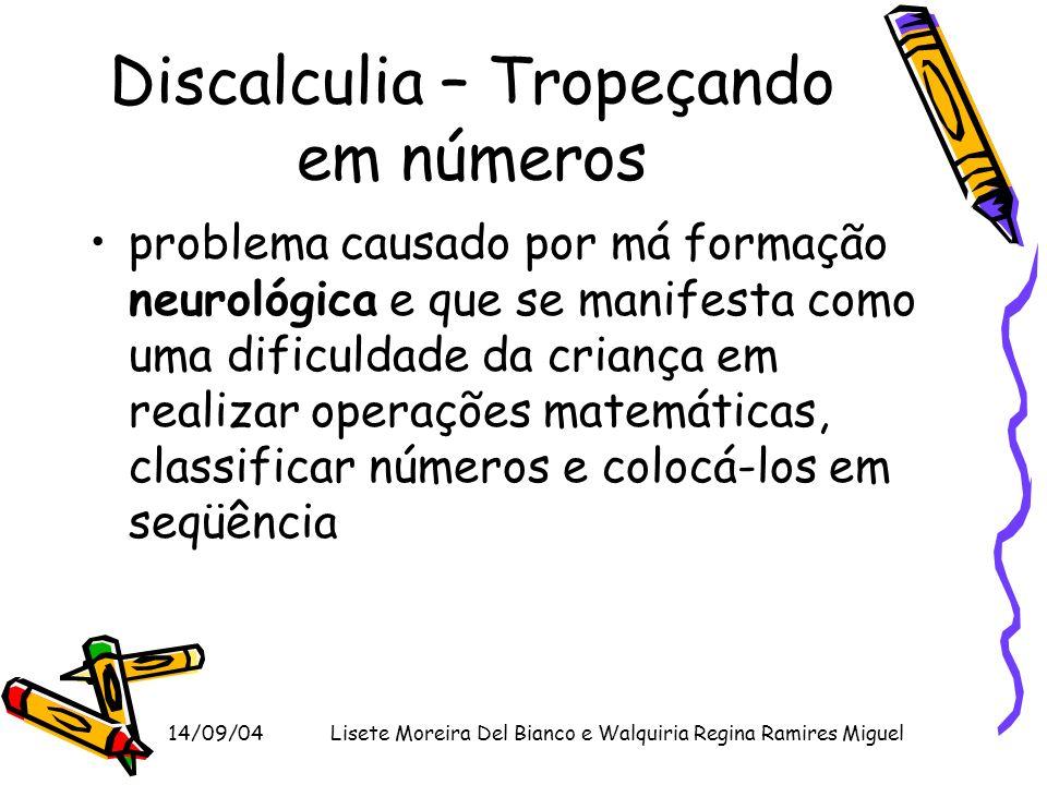 14/09/04Lisete Moreira Del Bianco e Walquiria Regina Ramires Miguel Discalculia – Tropeçando em números problema causado por má formação neurológica e
