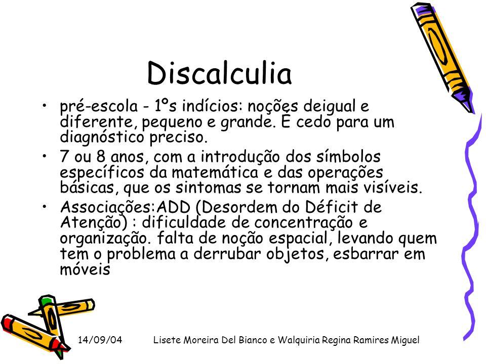 14/09/04Lisete Moreira Del Bianco e Walquiria Regina Ramires Miguel Discalculia pré-escola - 1ºs indícios: noções deigual e diferente, pequeno e grand