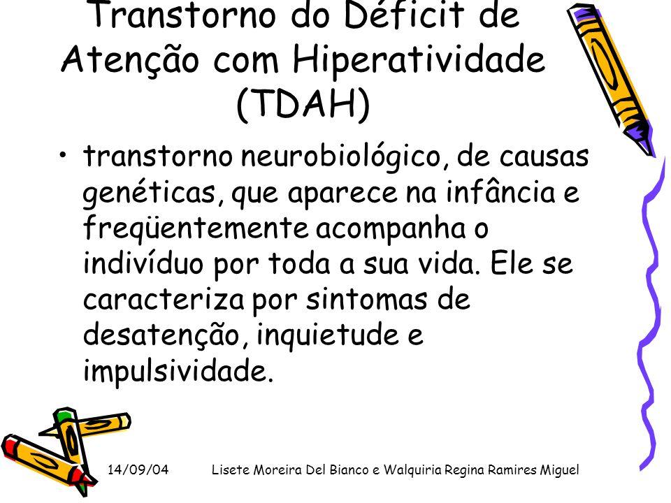 14/09/04Lisete Moreira Del Bianco e Walquiria Regina Ramires Miguel Transtorno do Déficit de Atenção com Hiperatividade (TDAH) transtorno neurobiológi