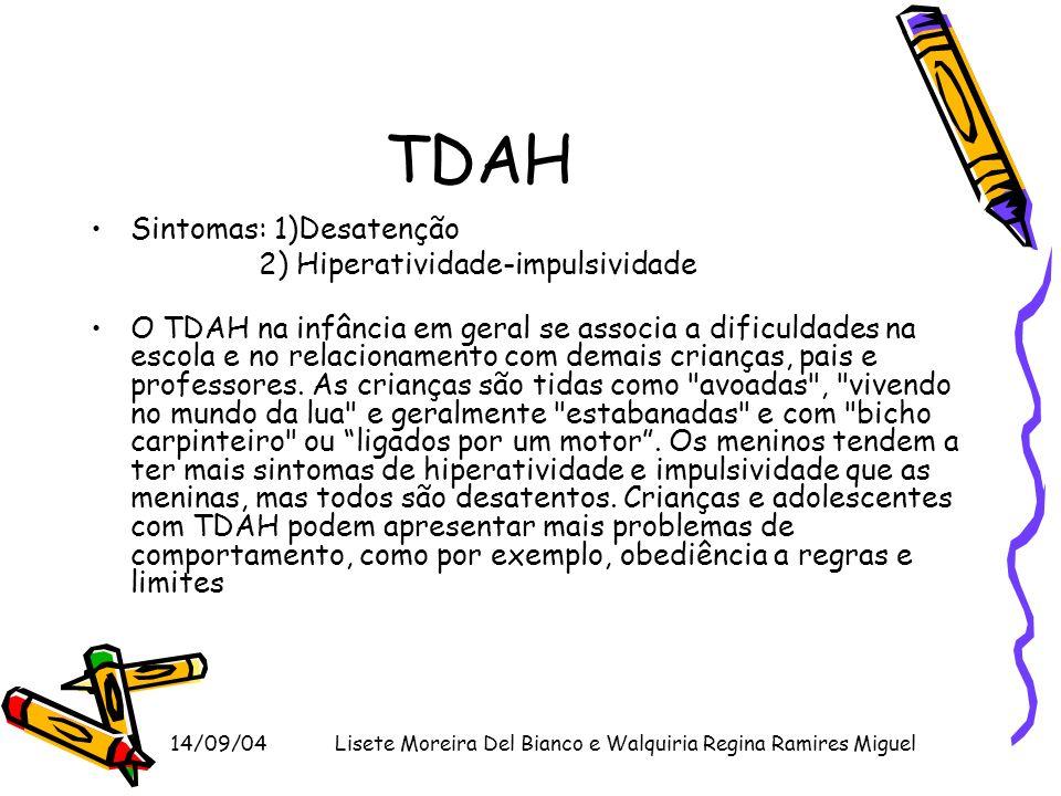 14/09/04Lisete Moreira Del Bianco e Walquiria Regina Ramires Miguel TDAH Sintomas: 1)Desatenção 2) Hiperatividade-impulsividade O TDAH na infância em