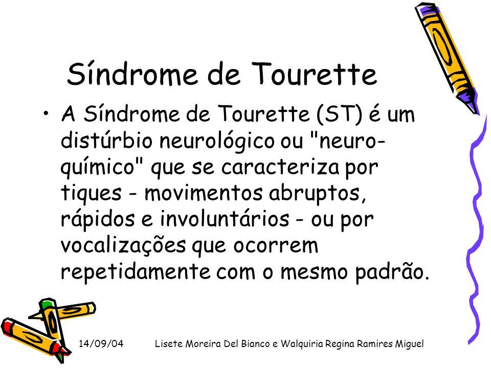 14/09/04Lisete Moreira Del Bianco e Walquiria Regina Ramires Miguel Síndrome de Tourette A Síndrome de Tourette (ST) é um distúrbio neurológico ou