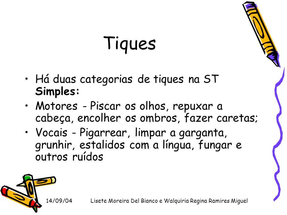 14/09/04Lisete Moreira Del Bianco e Walquiria Regina Ramires Miguel Tiques Há duas categorias de tiques na ST Simples: Motores - Piscar os olhos, repu