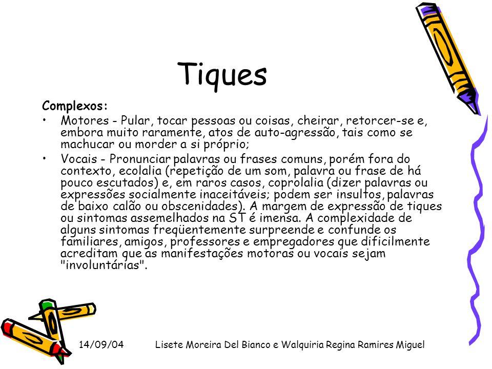 14/09/04Lisete Moreira Del Bianco e Walquiria Regina Ramires Miguel Tiques Complexos: Motores - Pular, tocar pessoas ou coisas, cheirar, retorcer-se e