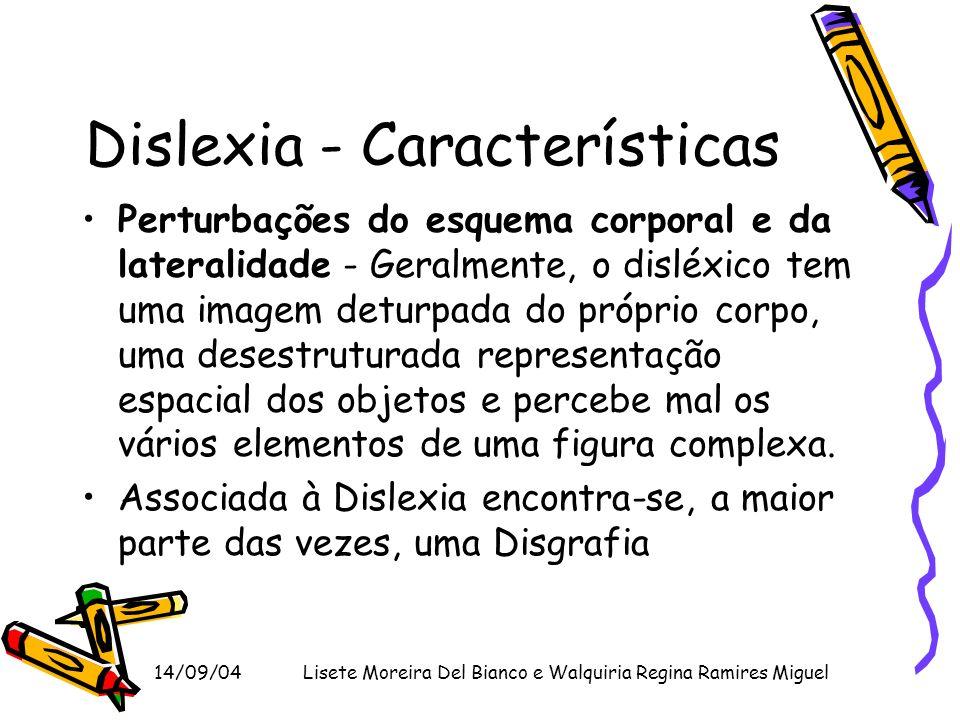 14/09/04Lisete Moreira Del Bianco e Walquiria Regina Ramires Miguel Dislexia - Características Perturbações do esquema corporal e da lateralidade - Ge