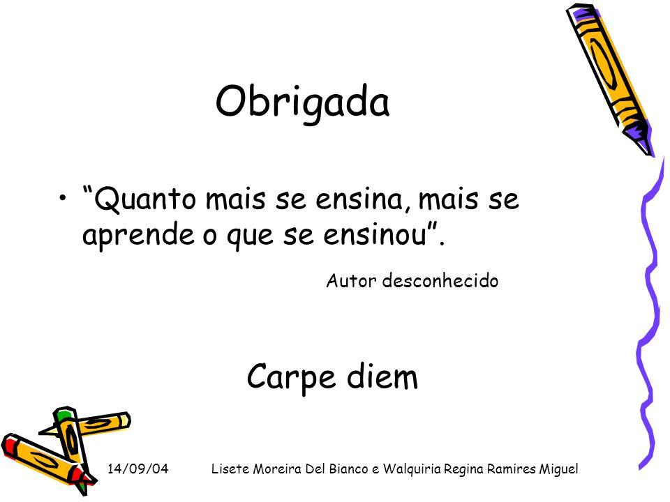 14/09/04Lisete Moreira Del Bianco e Walquiria Regina Ramires Miguel Obrigada Quanto mais se ensina, mais se aprende o que se ensinou. Autor desconheci