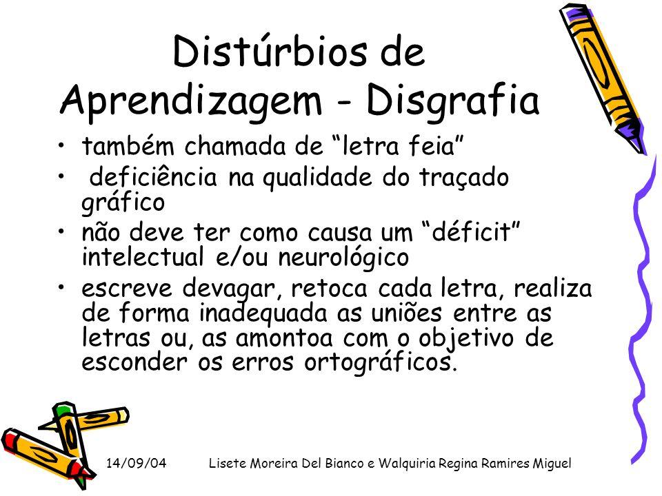 14/09/04Lisete Moreira Del Bianco e Walquiria Regina Ramires Miguel Distúrbios de Aprendizagem - Disgrafia também chamada de letra feia deficiência na