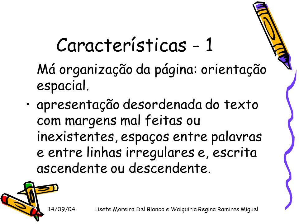 14/09/04Lisete Moreira Del Bianco e Walquiria Regina Ramires Miguel Características - 2 Má organização das letras: incapacidade da criança em submeter-se às regras caligráficas.