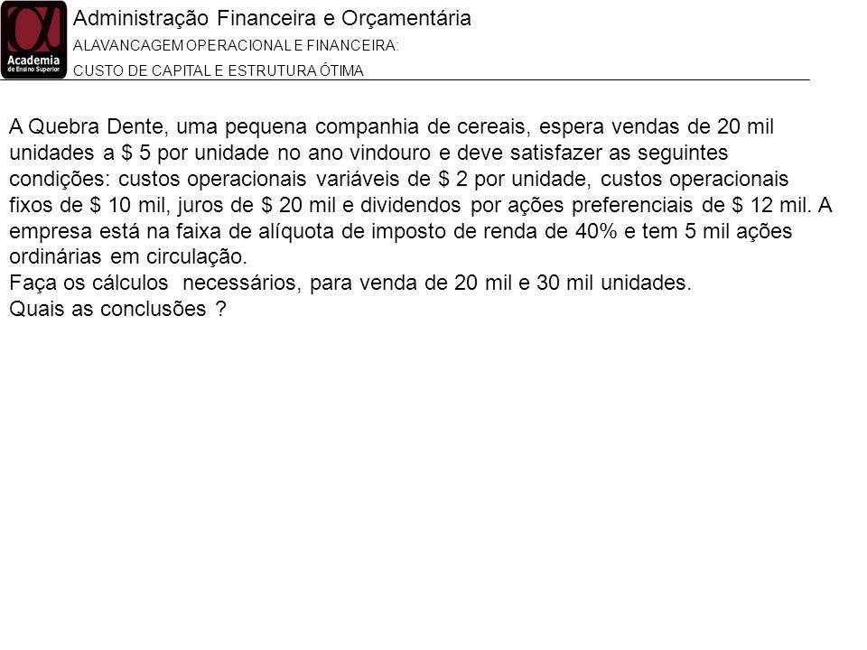 Administração Financeira e Orçamentária ALAVANCAGEM OPERACIONAL E FINANCEIRA: CUSTO DE CAPITAL E ESTRUTURA ÓTIMA A Quebra Dente, uma pequena companhia