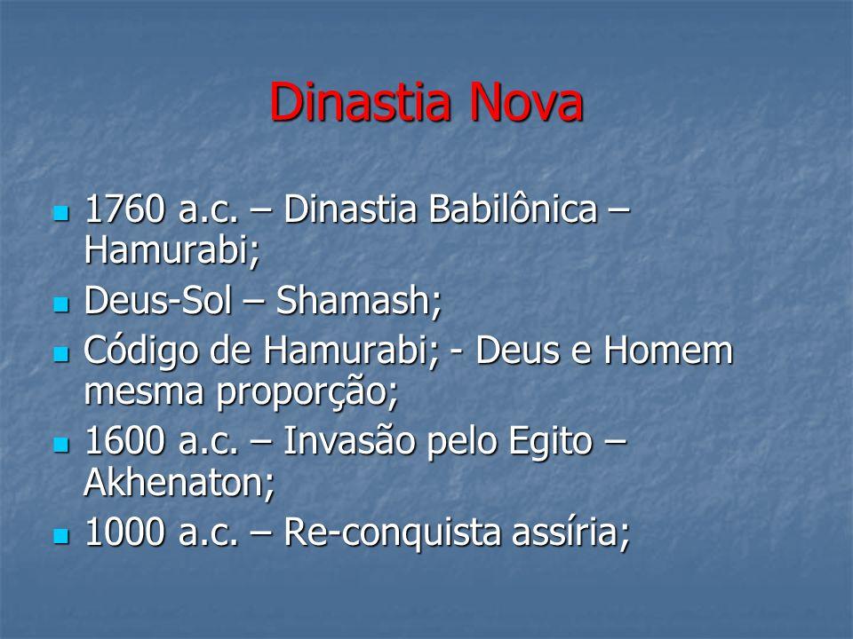 Dinastia Nova 1760 a.c. – Dinastia Babilônica – Hamurabi; 1760 a.c. – Dinastia Babilônica – Hamurabi; Deus-Sol – Shamash; Deus-Sol – Shamash; Código d