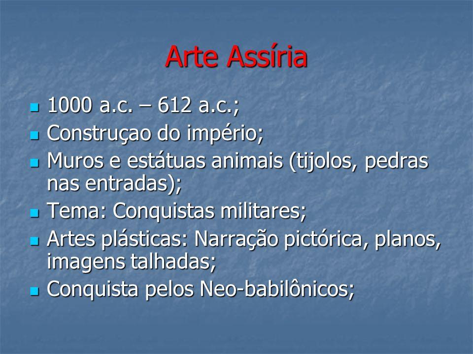 Arte Assíria 1000 a.c. – 612 a.c.; 1000 a.c. – 612 a.c.; Construçao do império; Construçao do império; Muros e estátuas animais (tijolos, pedras nas e