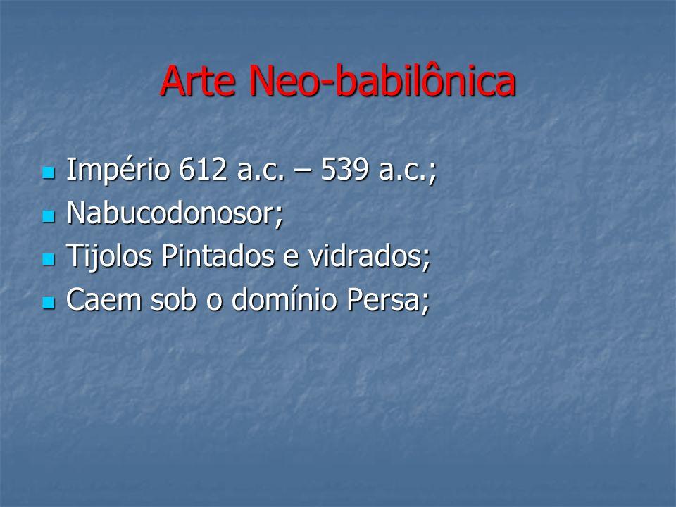 Arte Neo-babilônica Império 612 a.c. – 539 a.c.; Império 612 a.c. – 539 a.c.; Nabucodonosor; Nabucodonosor; Tijolos Pintados e vidrados; Tijolos Pinta