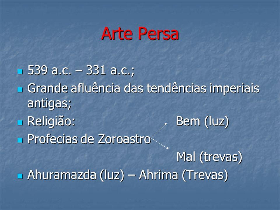 Arte Persa 539 a.c. – 331 a.c.; 539 a.c. – 331 a.c.; Grande afluência das tendências imperiais antigas; Grande afluência das tendências imperiais anti