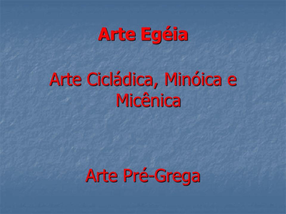 Arte Egéia Arte Cicládica, Minóica e Micênica Arte Pré-Grega