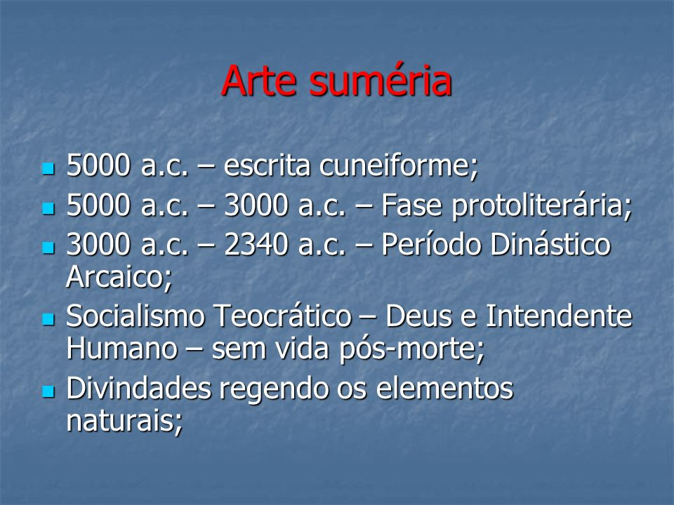 Arte suméria 5000 a.c. – escrita cuneiforme; 5000 a.c. – escrita cuneiforme; 5000 a.c. – 3000 a.c. – Fase protoliterária; 5000 a.c. – 3000 a.c. – Fase
