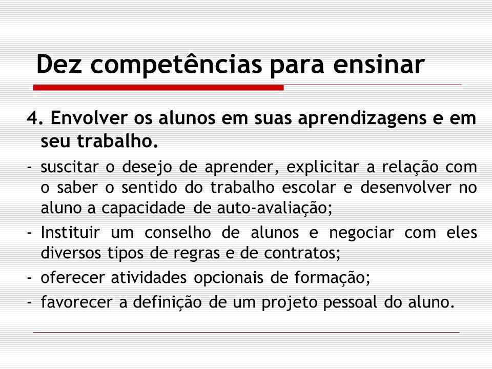 Dez competências para ensinar 4. Envolver os alunos em suas aprendizagens e em seu trabalho. -suscitar o desejo de aprender, explicitar a relação com