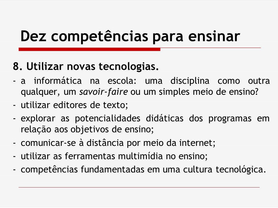 Dez competências para ensinar 8. Utilizar novas tecnologias. -a informática na escola: uma disciplina como outra qualquer, um savoir-faire ou um simpl