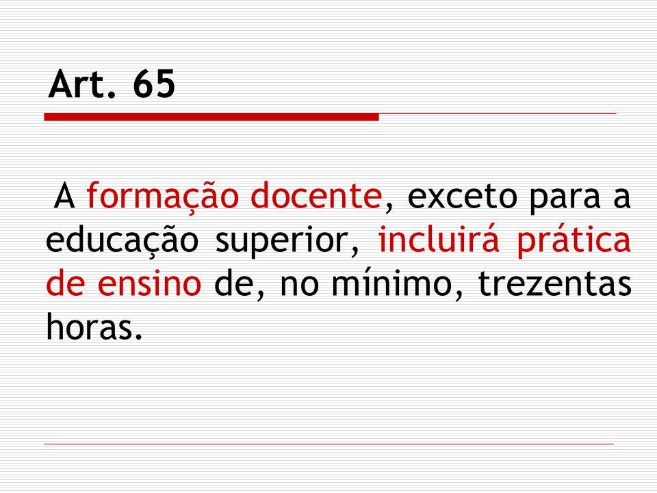 Art. 65 A formação docente, exceto para a educação superior, incluirá prática de ensino de, no mínimo, trezentas horas.