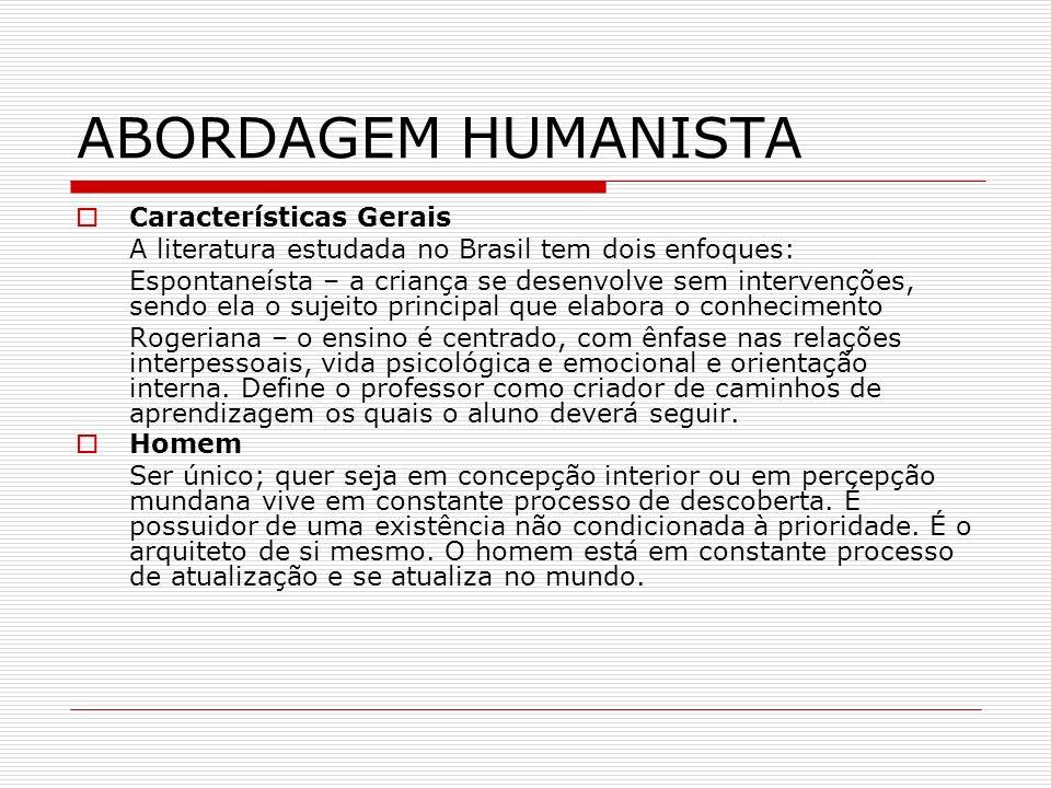 ABORDAGEM HUMANISTA Características Gerais A literatura estudada no Brasil tem dois enfoques: Espontaneísta – a criança se desenvolve sem intervenções