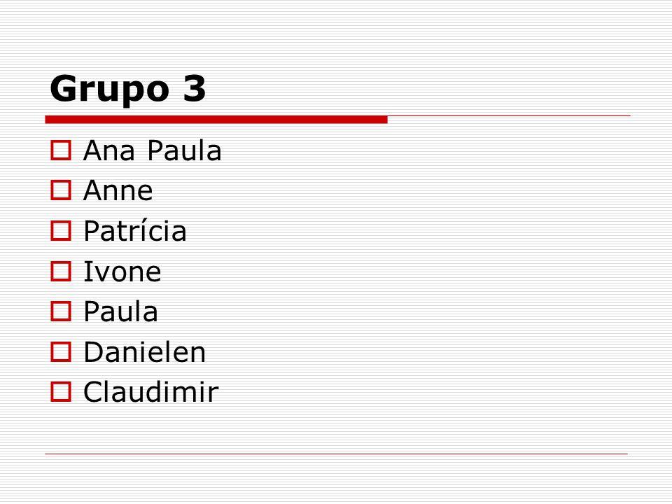 Grupo 3 Ana Paula Anne Patrícia Ivone Paula Danielen Claudimir