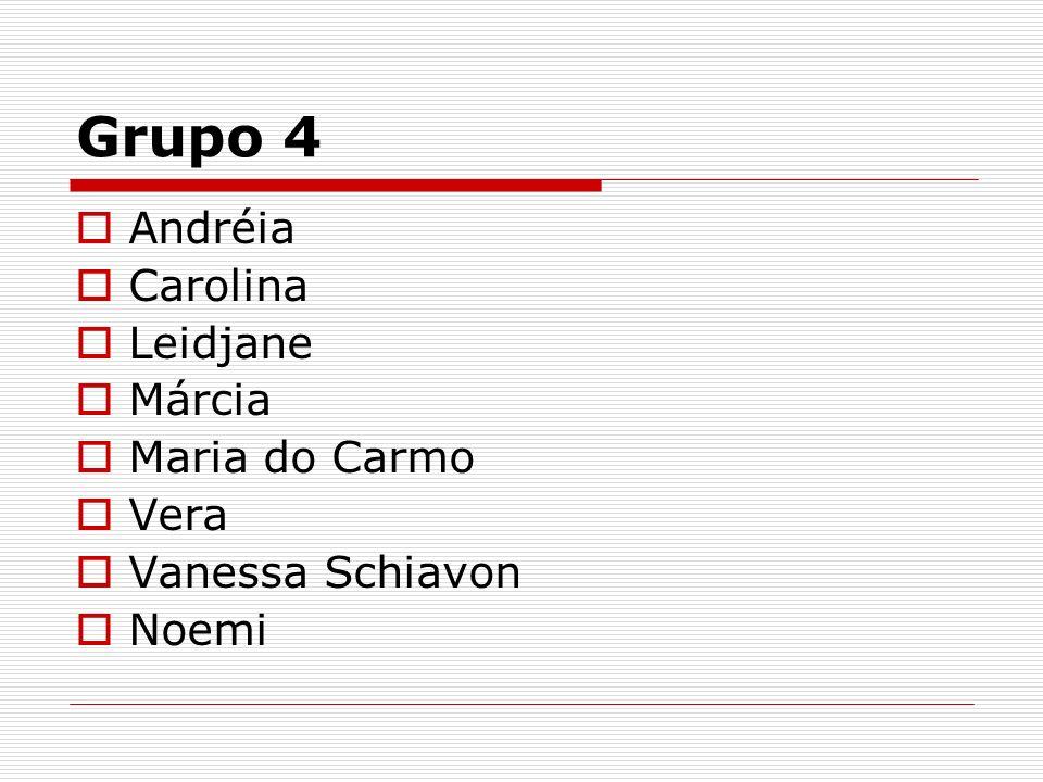 Grupo 4 Andréia Carolina Leidjane Márcia Maria do Carmo Vera Vanessa Schiavon Noemi