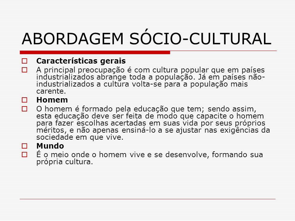 ABORDAGEM SÓCIO-CULTURAL Características gerais A principal preocupação é com cultura popular que em países industrializados abrange toda a população.