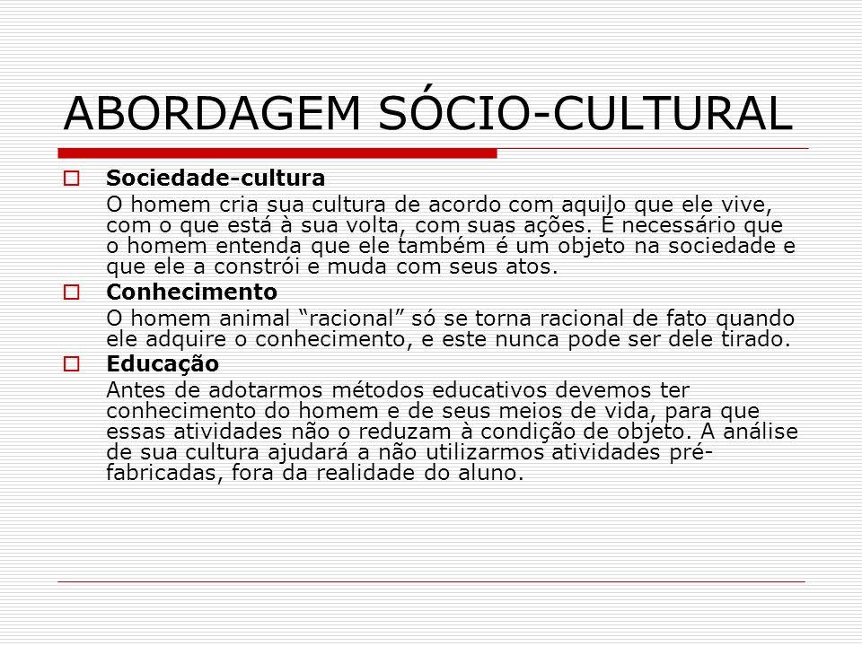 ABORDAGEM SÓCIO-CULTURAL Sociedade-cultura O homem cria sua cultura de acordo com aquilo que ele vive, com o que está à sua volta, com suas ações. É n