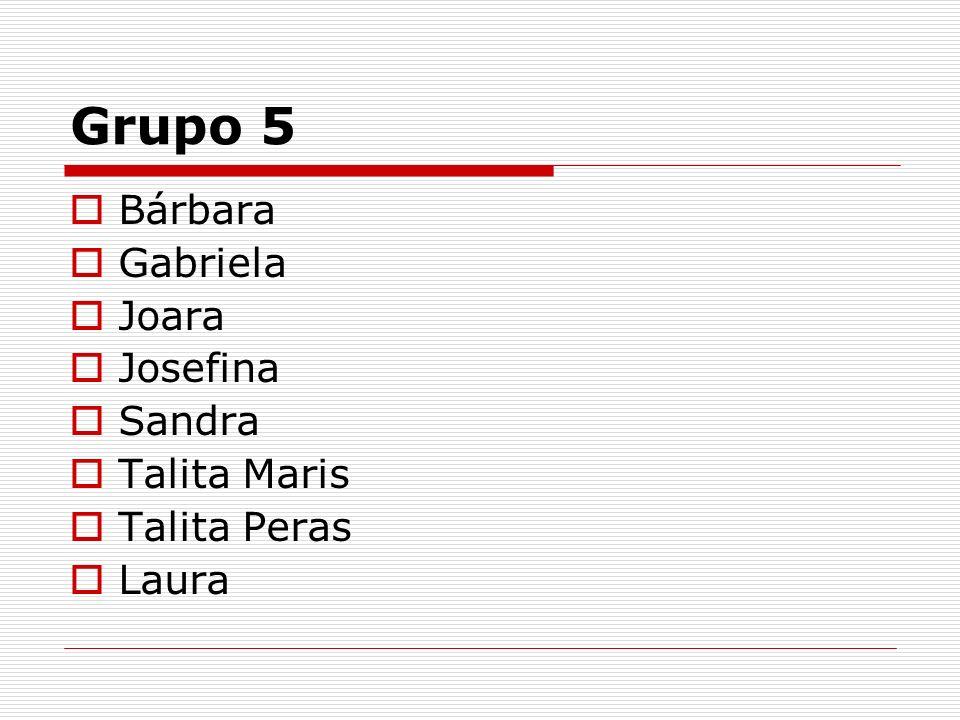 Grupo 5 Bárbara Gabriela Joara Josefina Sandra Talita Maris Talita Peras Laura