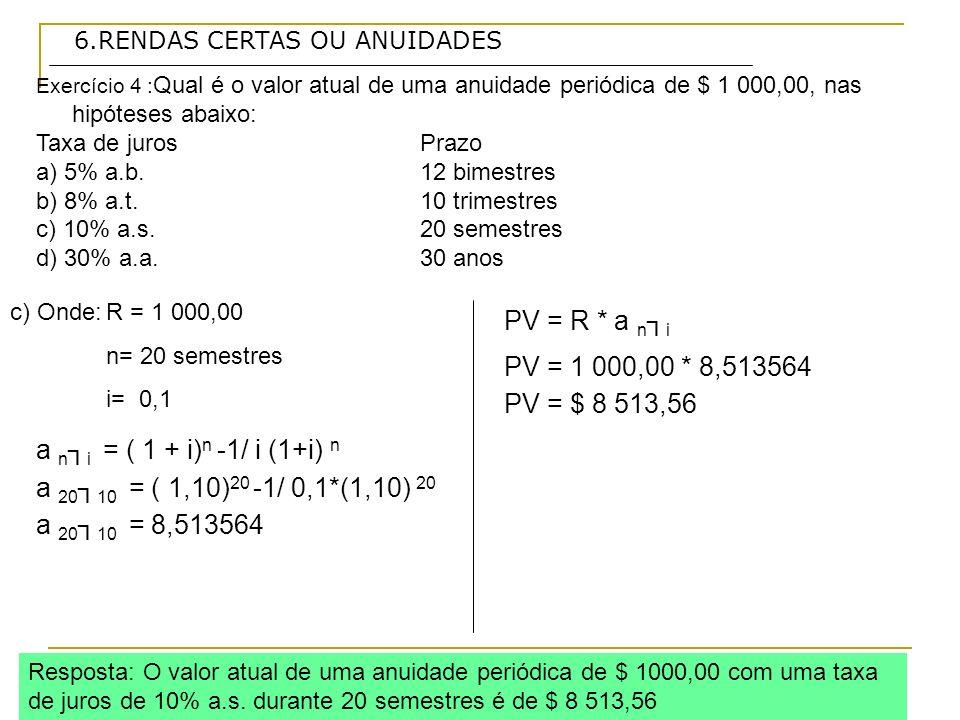 6.RENDAS CERTAS OU ANUIDADES Exercício 4 : Qual é o valor atual de uma anuidade periódica de $ 1 000,00, nas hipóteses abaixo: Taxa de jurosPrazo a) 5